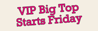 VIP Big Top Starts On Friday logo